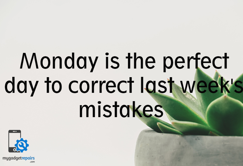 Week 3 - Begin the week on a positive note! #mygadgetrepairs #mondaymotivation